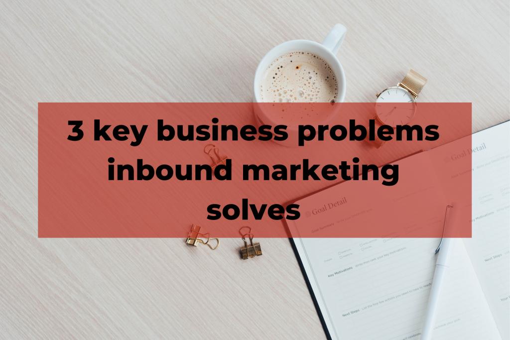 Problems inbound marketing solves
